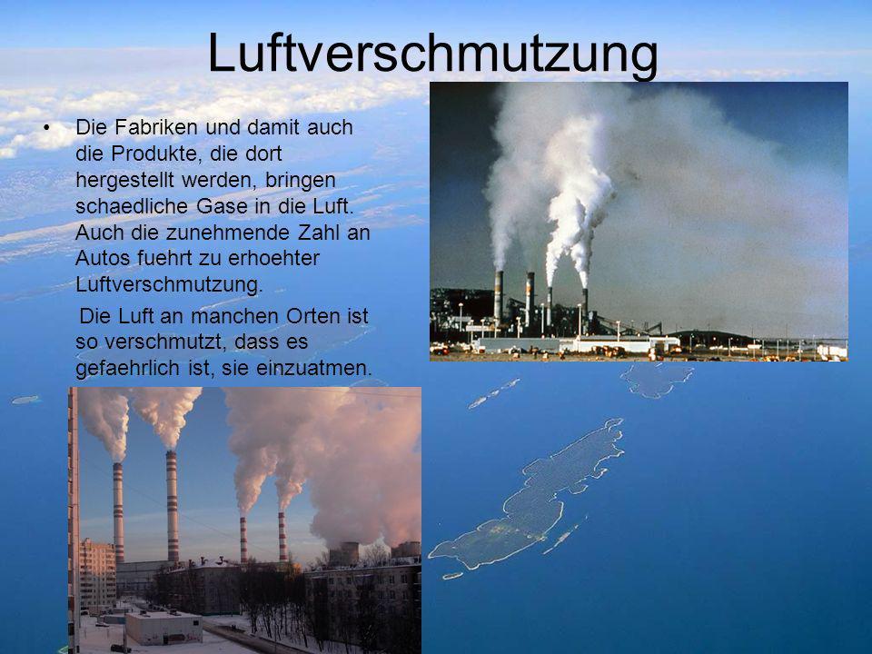 Luftverschmutzung Die Fabriken und damit auch die Produkte, die dort hergestellt werden, bringen schaedliche Gase in die Luft. Auch die zunehmende Zah