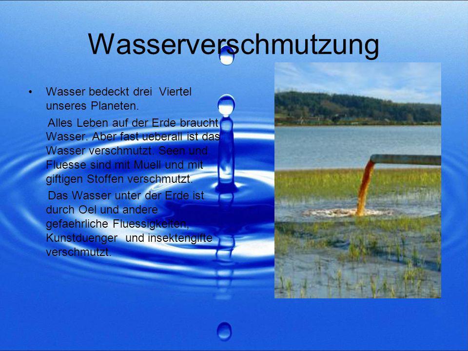 Wasserverschmutzung Wasser bedeckt drei Viertel unseres Planeten. Alles Leben auf der Erde braucht Wasser. Aber fast ueberall ist das Wasser verschmut