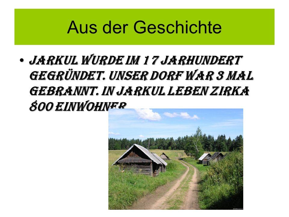 Aus der Geschichte Jarkul wurde im 17 Jarhundert gegründet. Unser Dorf WAR 3 Mal gebranNt. IN Jarkul leben zirka 800 EinwoHner.Jarkul wurde im 17 Jarh