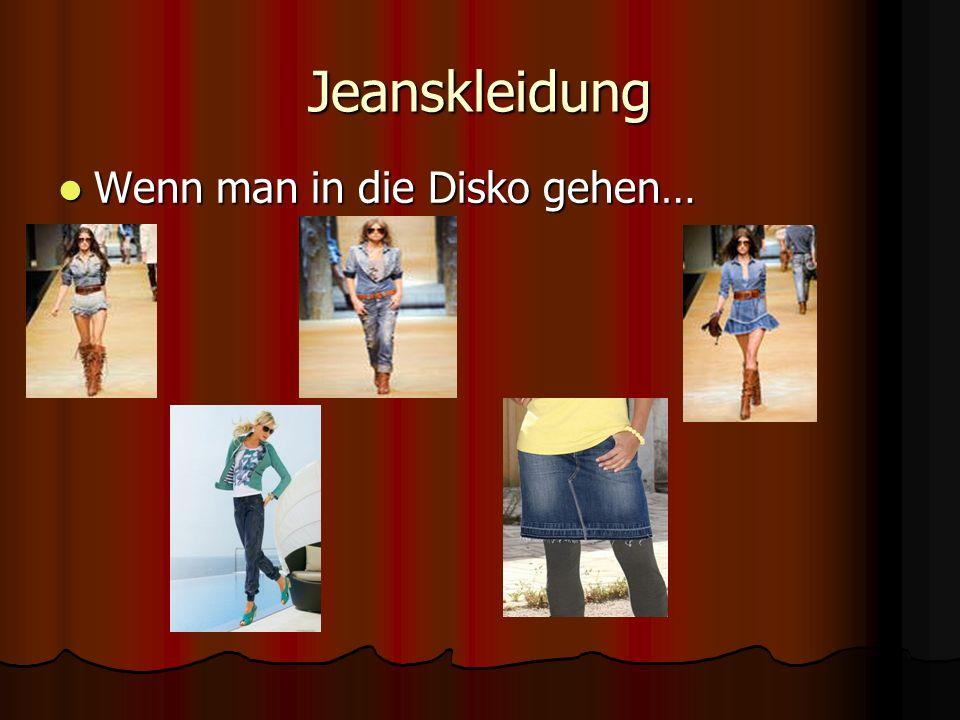 Jeanskleidung Wenn man in die Disko gehen… Wenn man in die Disko gehen…