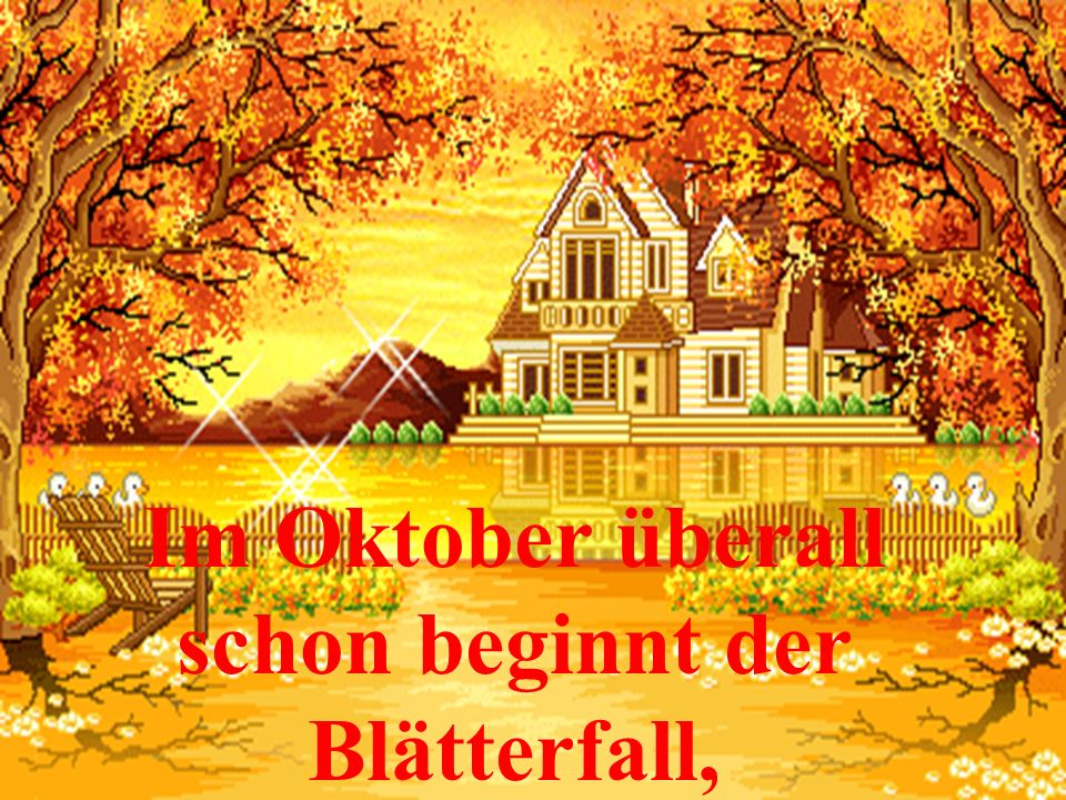 Im Oktober überall schon beginnt der Blätterfall,