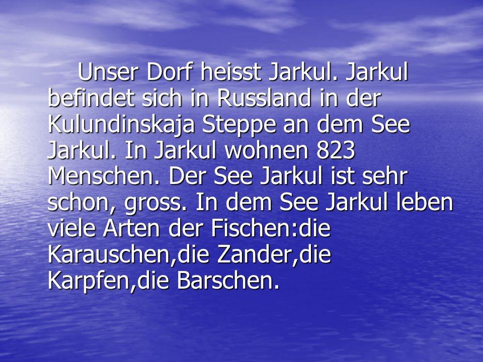 Unser Dorf heisst Jarkul.