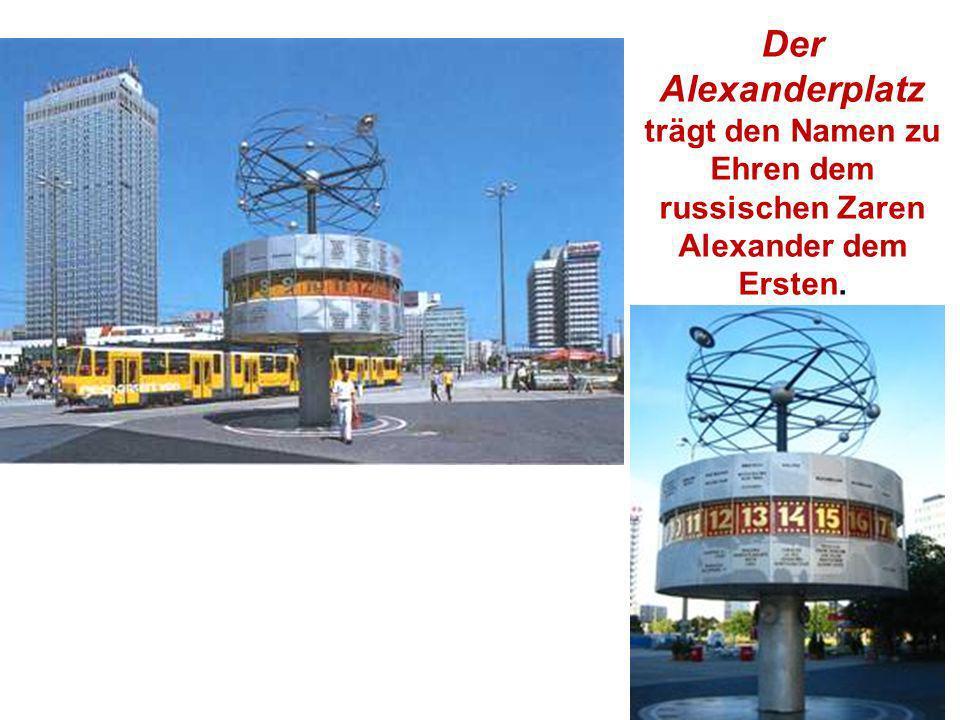 Der Alexanderplatz trägt den Namen zu Ehren dem russischen Zaren Alexander dem Ersten.
