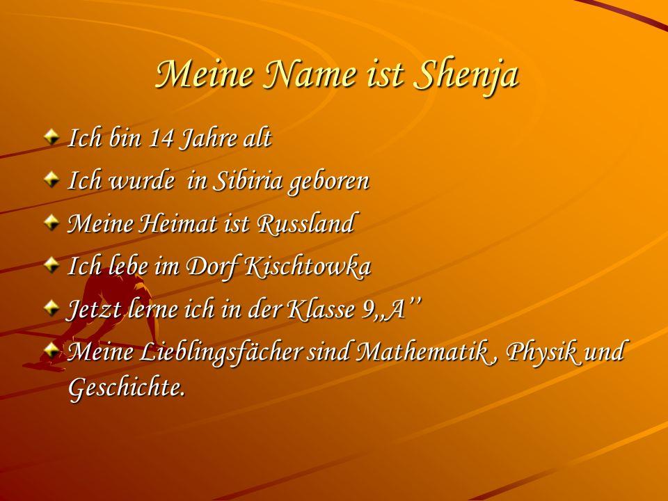 Meine Name ist Shenja Ich bin 14 Jahre alt Ich wurde in Sibiria geboren Meine Heimat ist Russland Ich lebe im Dorf Kischtowka Jetzt lerne ich in der K