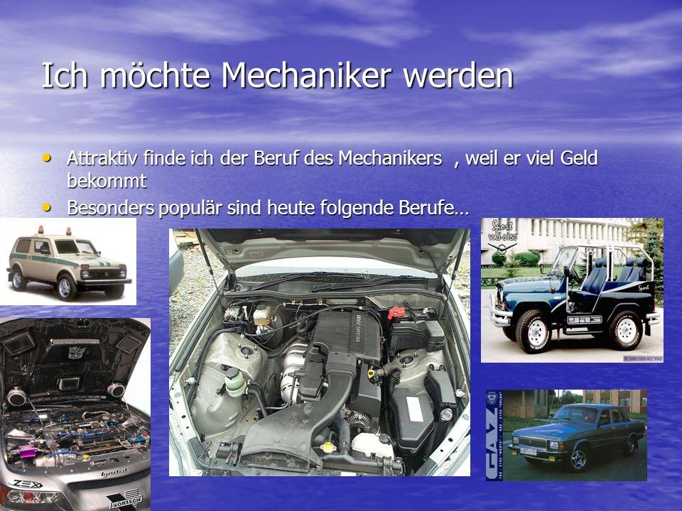 Ich möchte Mechaniker werden Attraktiv finde ich der Beruf des Mechanikers, weil er viel Geld bekommt Attraktiv finde ich der Beruf des Mechanikers, w