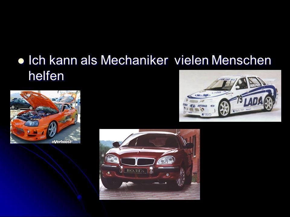 Ich kann als Mechaniker vielen Menschen helfen Ich kann als Mechaniker vielen Menschen helfen