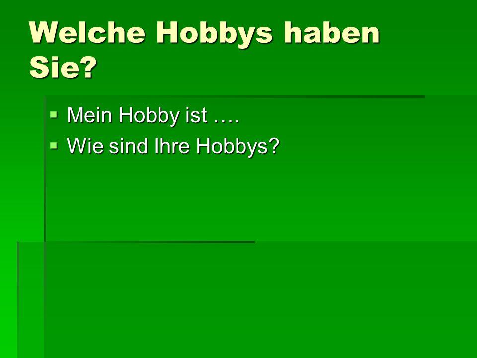 Welche Hobbys haben Sie? Mein Hobby ist …. Mein Hobby ist …. Wie sind Ihre Hobbys? Wie sind Ihre Hobbys?