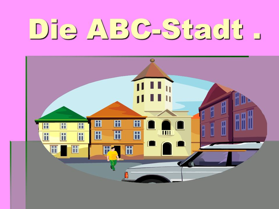 Die ABC-Stadt. Die ABC-Stadt.