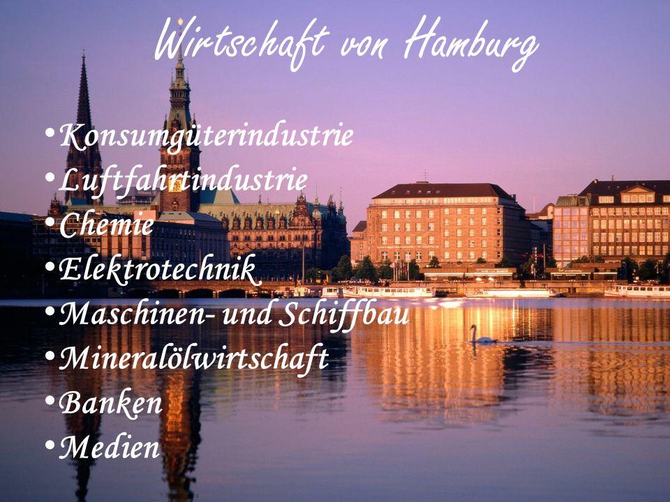 Wirtschaft von Hamburg Konsumgüterindustrie Luftfahrtindustrie Chemie Elektrotechnik Maschinen- und Schiffbau Mineralölwirtschaft Banken Medien