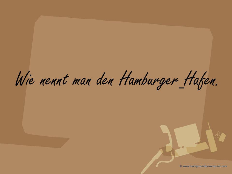 Wie nennt man den Hamburger Hafen.