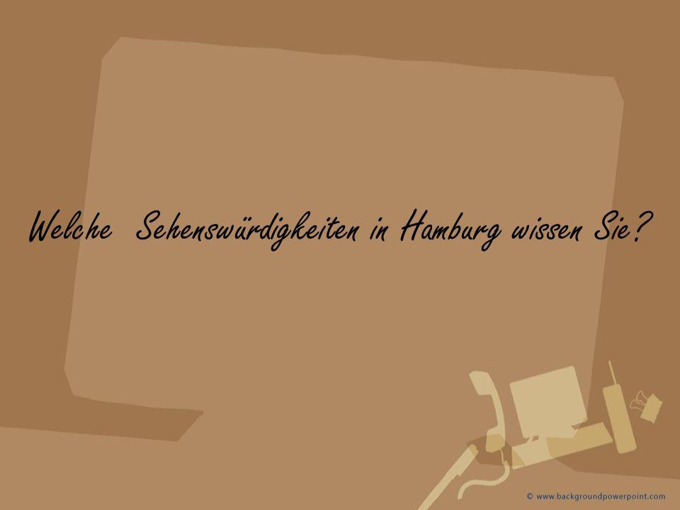 Welche Sehenswürdigkeiten in Hamburg wissen Sie?