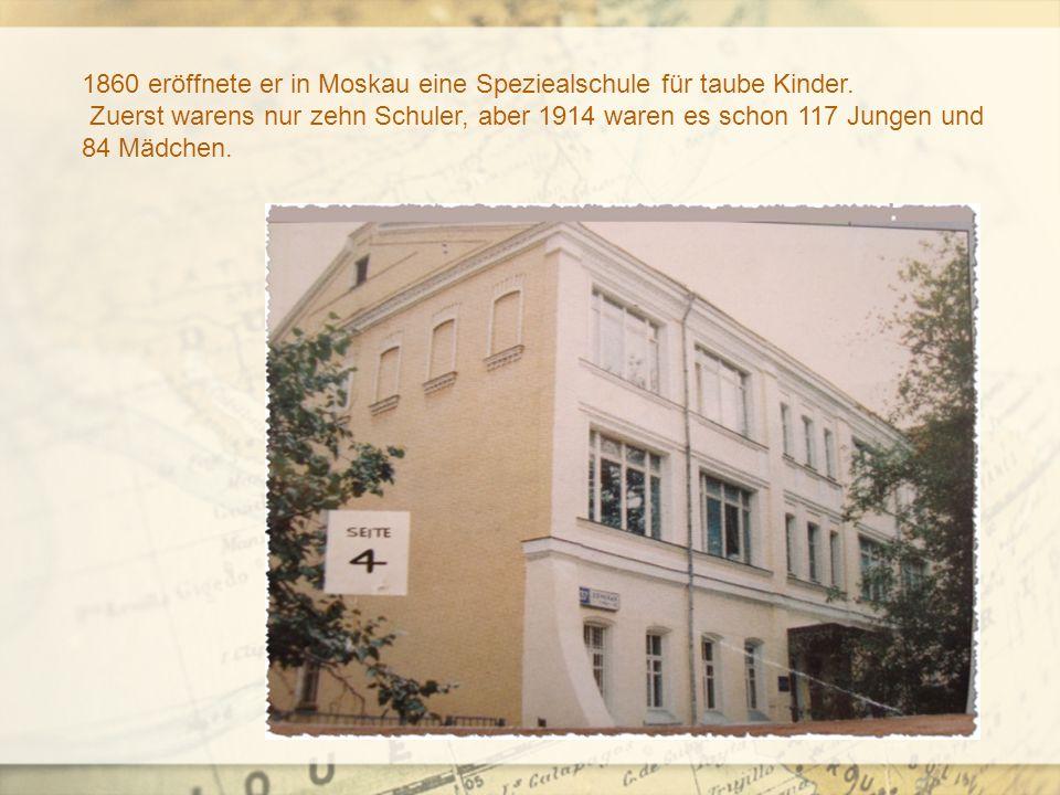 1860 eröffnete er in Moskau eine Speziealschule für taube Kinder.