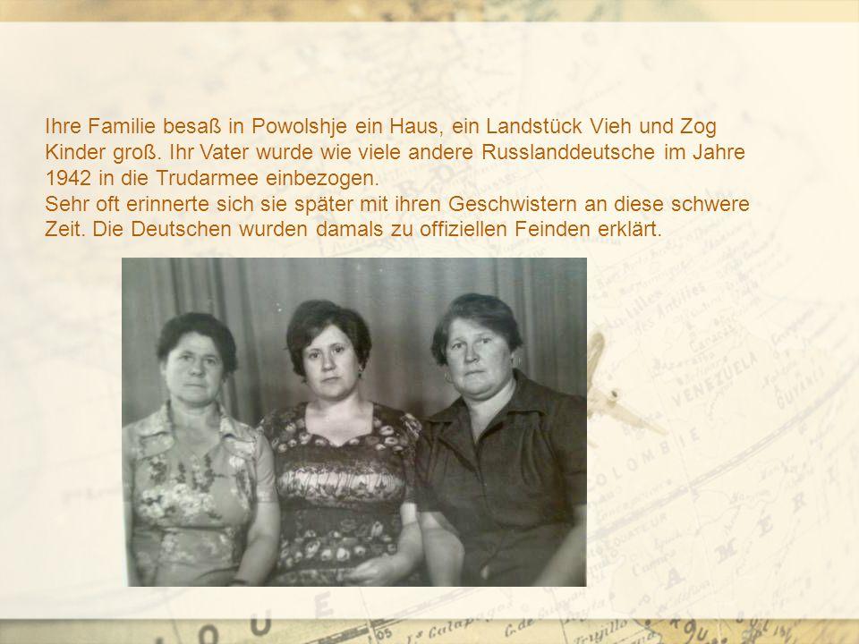 Ihre Familie besaß in Powolshje ein Haus, ein Landstück Vieh und Zog Kinder groß.