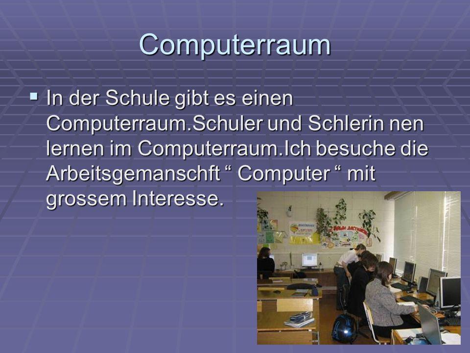 Computerraum In der Schule gibt es einen Computerraum.Schuler und Schlerin nen lernen im Computerraum.Ich besuche die Arbeitsgemanschft Computer mit g