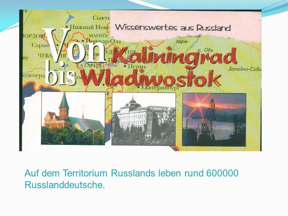 Auf dem Territorium Russlands leben rund 600000 Russlanddeutsche.
