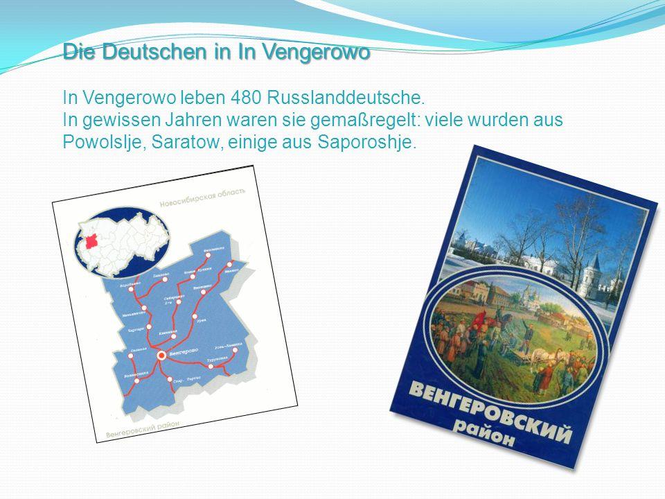 Die Deutschen in In Vengerowo In Vengerowo leben 480 Russlanddeutsche. In gewissen Jahren waren sie gemaßregelt: viele wurden aus Powolslje, Saratow,
