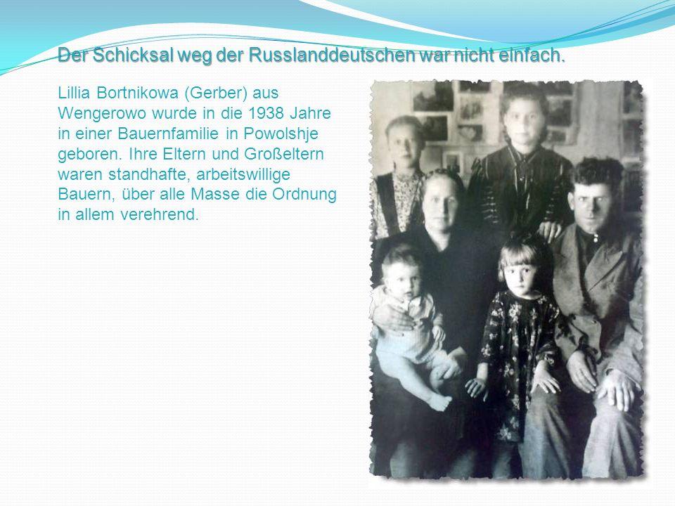 Der Schicksal weg der Russlanddeutschen war nicht einfach. Lillia Bortnikowa (Gerber) aus Wengerowo wurde in die 1938 Jahre in einer Bauernfamilie in