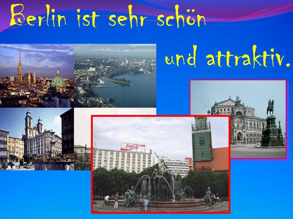 Berlin ist sehr schön und attraktiv.