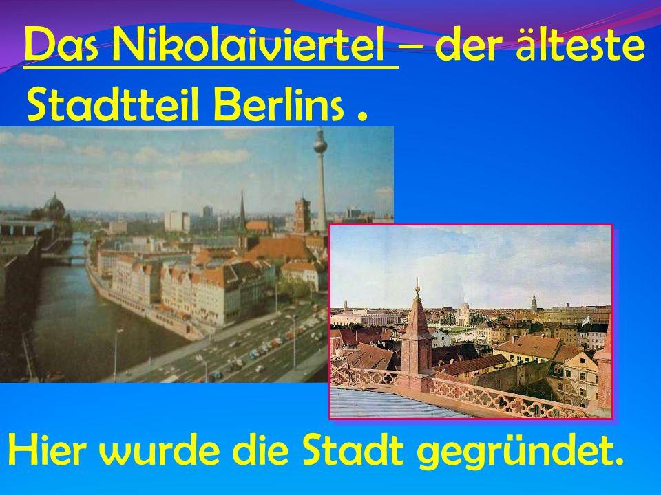 Das Nikolaiviertel – der ä lteste Stadtteil Berlins. Hier wurde die Stadt gegründet.