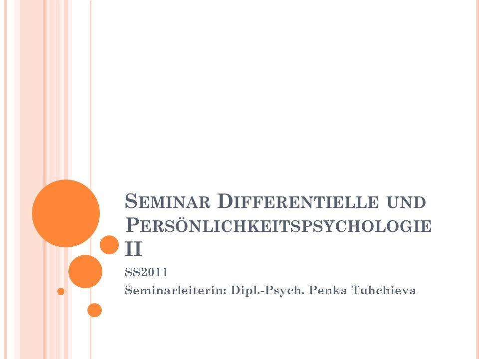 S EMINAR D IFFERENTIELLE UND P ERSÖNLICHKEITSPSYCHOLOGIE II SS2011 Seminarleiterin: Dipl.-Psych.