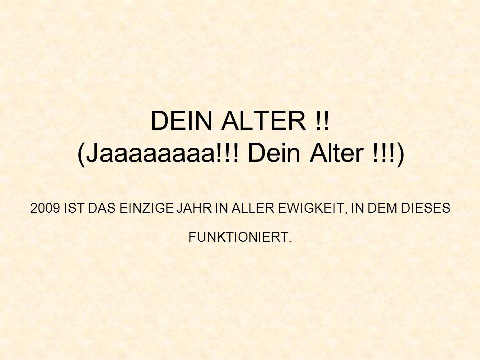 DEIN ALTER !. (Jaaaaaaaa!!.