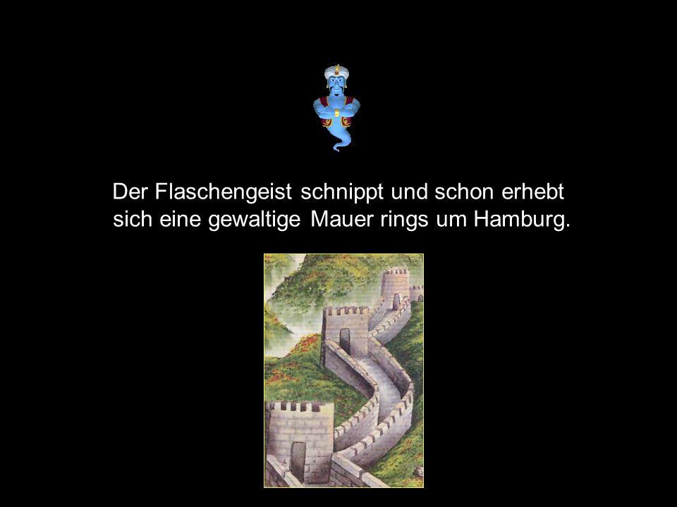 Der Flaschengeist schnippt und schon erhebt sich eine gewaltige Mauer rings um Hamburg.