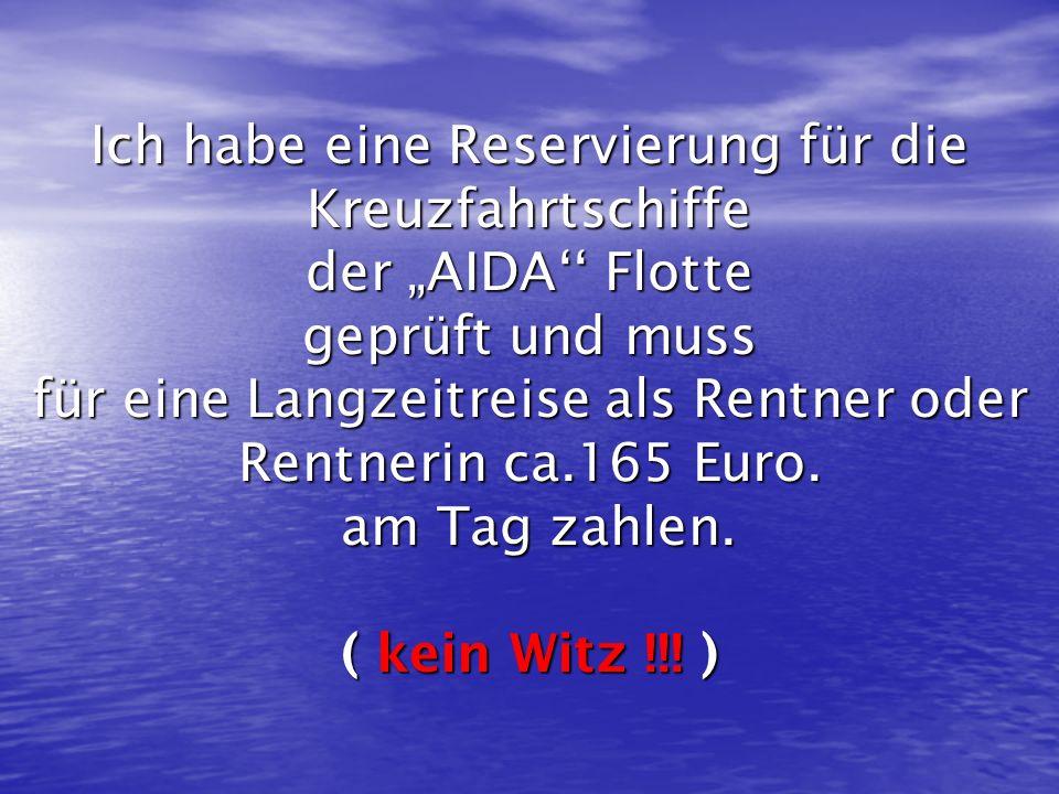 Ich habe eine Reservierung für die Kreuzfahrtschiffe der AIDA Flotte geprüft und muss für eine Langzeitreise als Rentner oder Rentnerin ca.165 Euro. a
