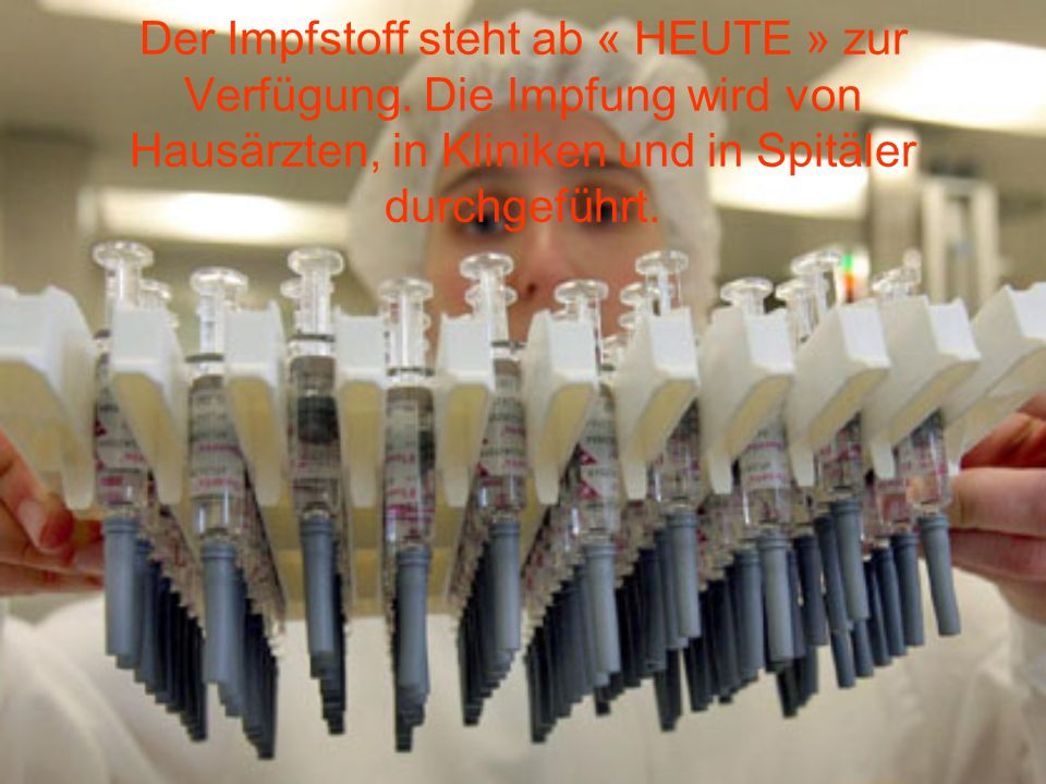 Der Impfstoff steht ab « HEUTE » zur Verfügung.