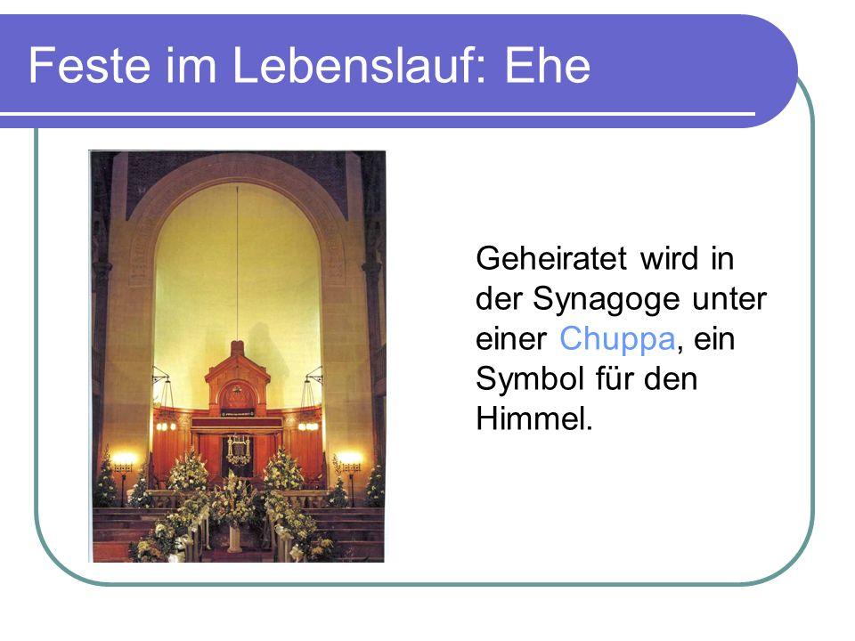 Feste im Lebenslauf: Ehe Geheiratet wird in der Synagoge unter einer Chuppa, ein Symbol für den Himmel.