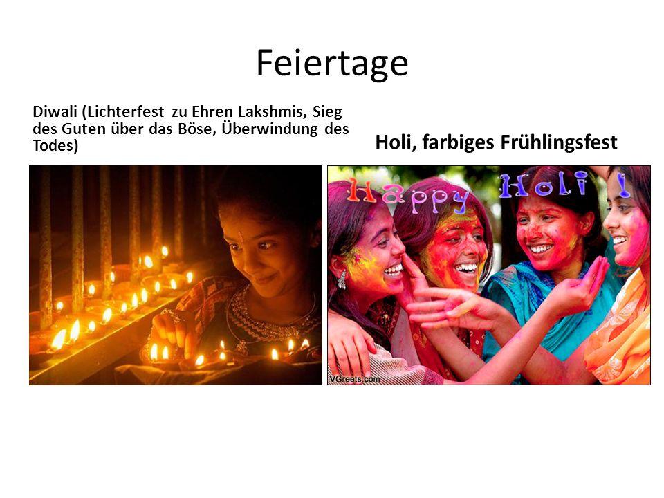 Feiertage Diwali (Lichterfest zu Ehren Lakshmis, Sieg des Guten über das Böse, Überwindung des Todes) Holi, farbiges Frühlingsfest
