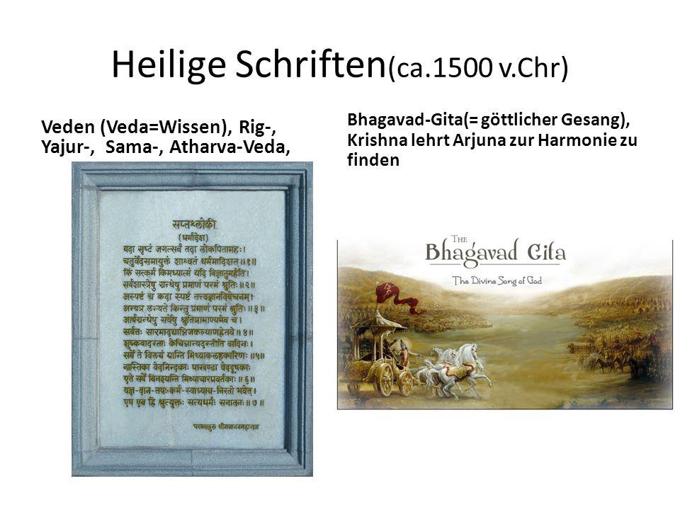 Heilige Schriften (ca.1500 v.Chr) Veden (Veda=Wissen), Rig-, Yajur-, Sama-, Atharva-Veda, Bhagavad-Gita(= göttlicher Gesang), Krishna lehrt Arjuna zur