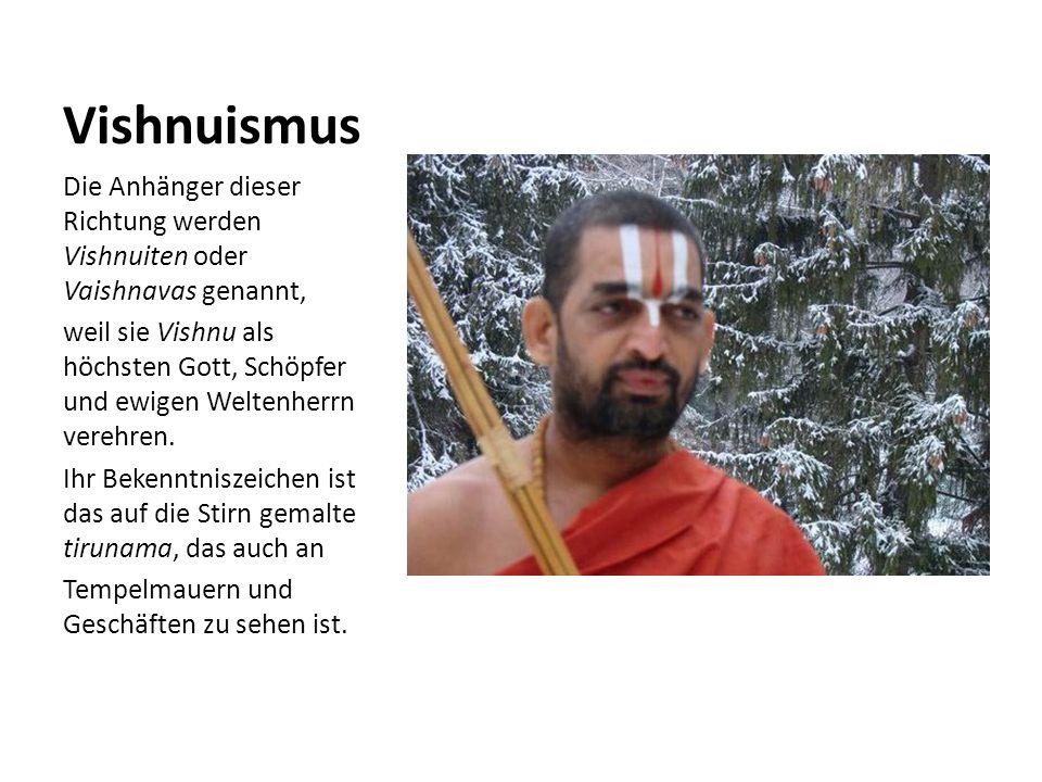 Vishnuismus Die Anhänger dieser Richtung werden Vishnuiten oder Vaishnavas genannt, weil sie Vishnu als höchsten Gott, Schöpfer und ewigen Weltenherrn