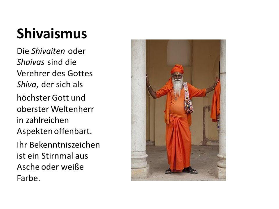 Shivaismus Die Shivaiten oder Shaivas sind die Verehrer des Gottes Shiva, der sich als höchster Gott und oberster Weltenherr in zahlreichen Aspekten o