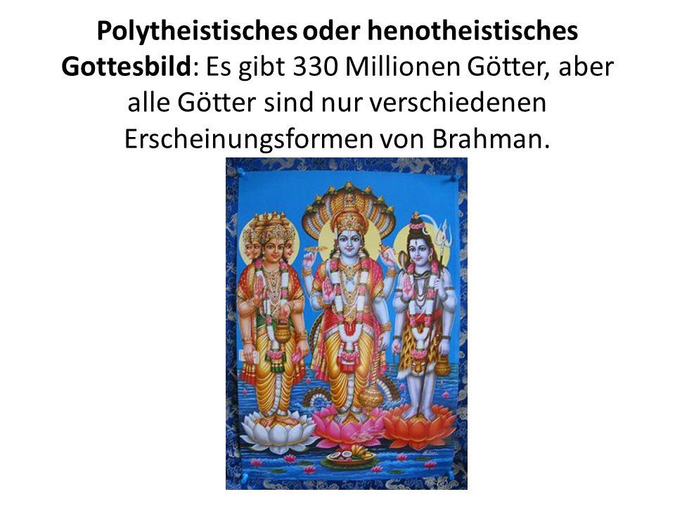 Polytheistisches oder henotheistisches Gottesbild: Es gibt 330 Millionen Götter, aber alle Götter sind nur verschiedenen Erscheinungsformen von Brahma