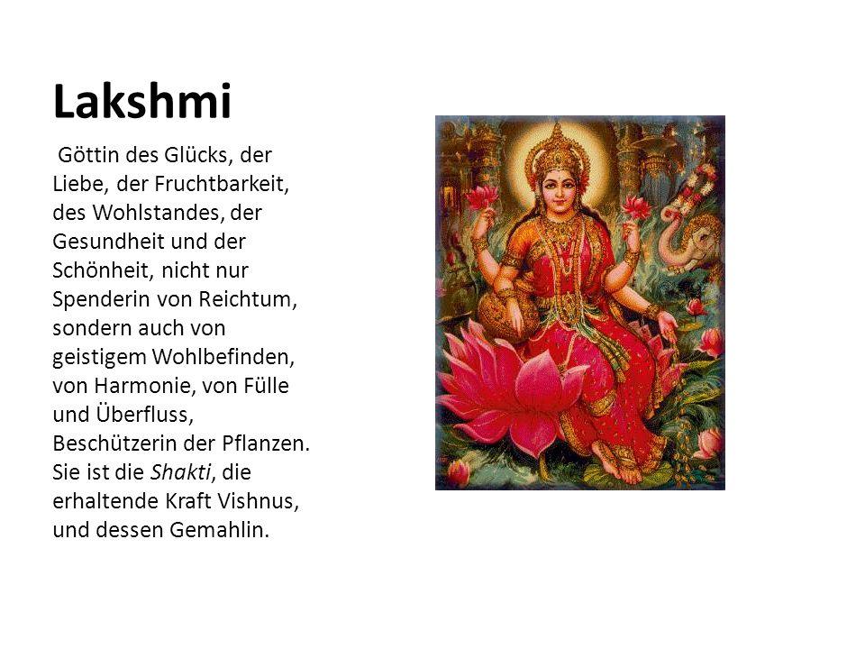 Lakshmi Göttin des Glücks, der Liebe, der Fruchtbarkeit, des Wohlstandes, der Gesundheit und der Schönheit, nicht nur Spenderin von Reichtum, sondern
