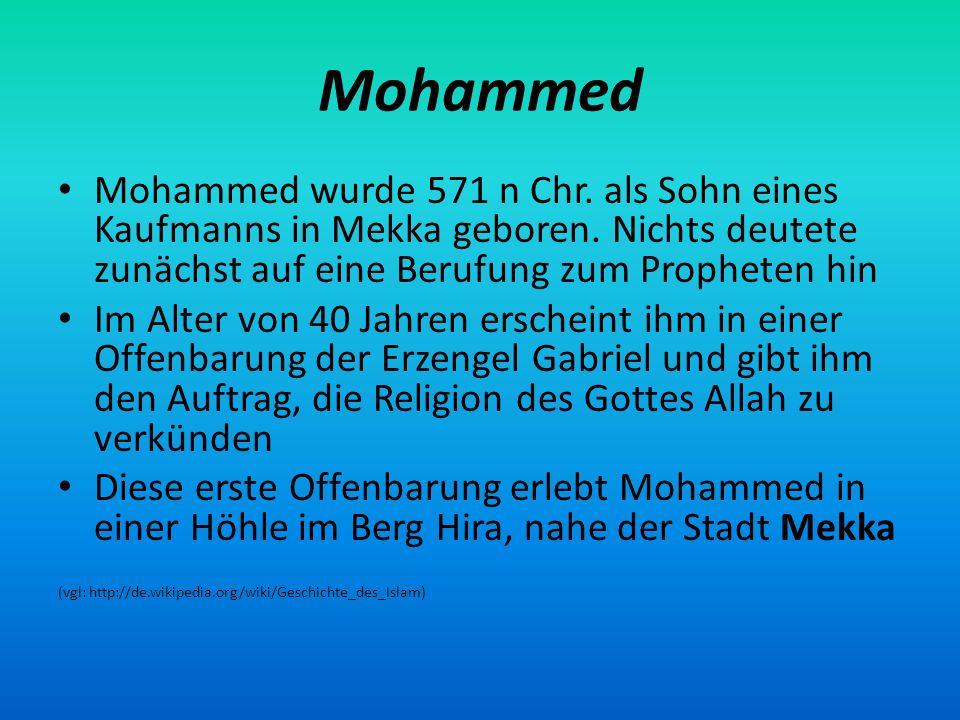 Mohammed Mohammed wurde 571 n Chr. als Sohn eines Kaufmanns in Mekka geboren. Nichts deutete zunächst auf eine Berufung zum Propheten hin Im Alter von