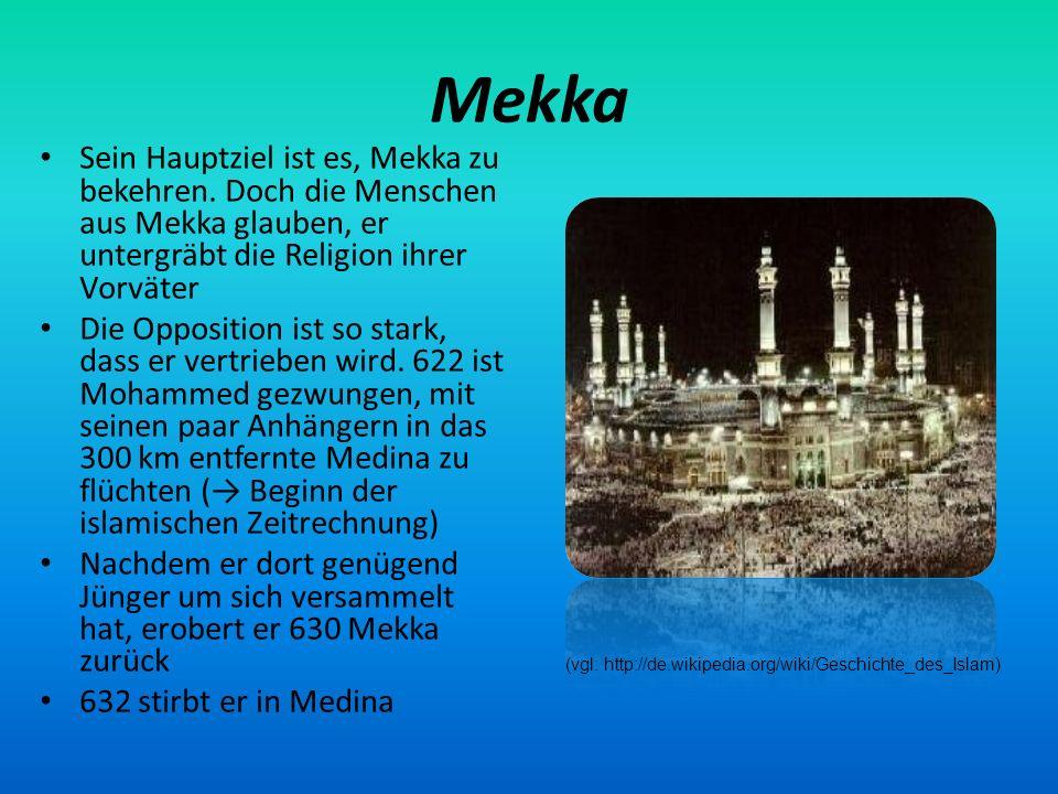 Mekka Sein Hauptziel ist es, Mekka zu bekehren. Doch die Menschen aus Mekka glauben, er untergräbt die Religion ihrer Vorväter Die Opposition ist so s