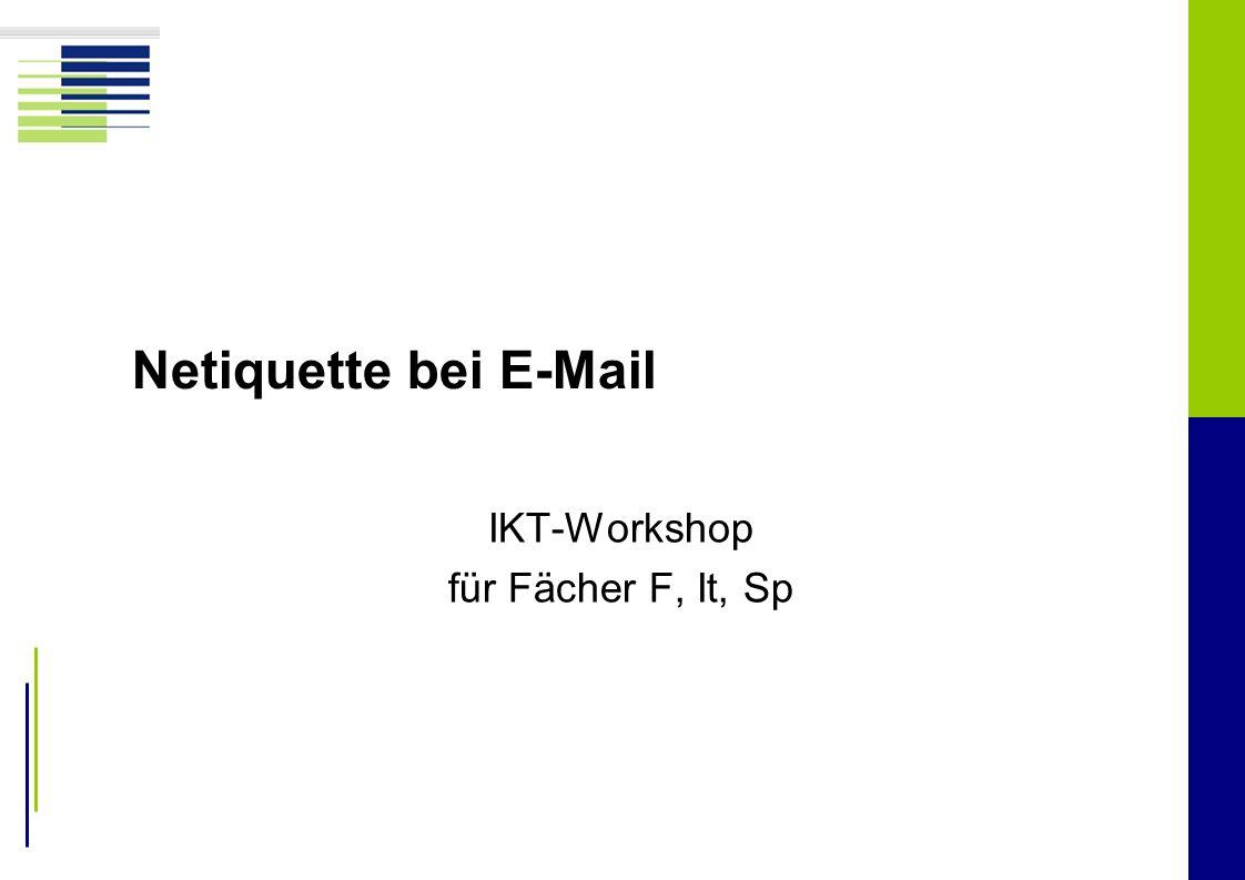 Netiquette bei E-Mail IKT-Workshop für Fächer F, It, Sp