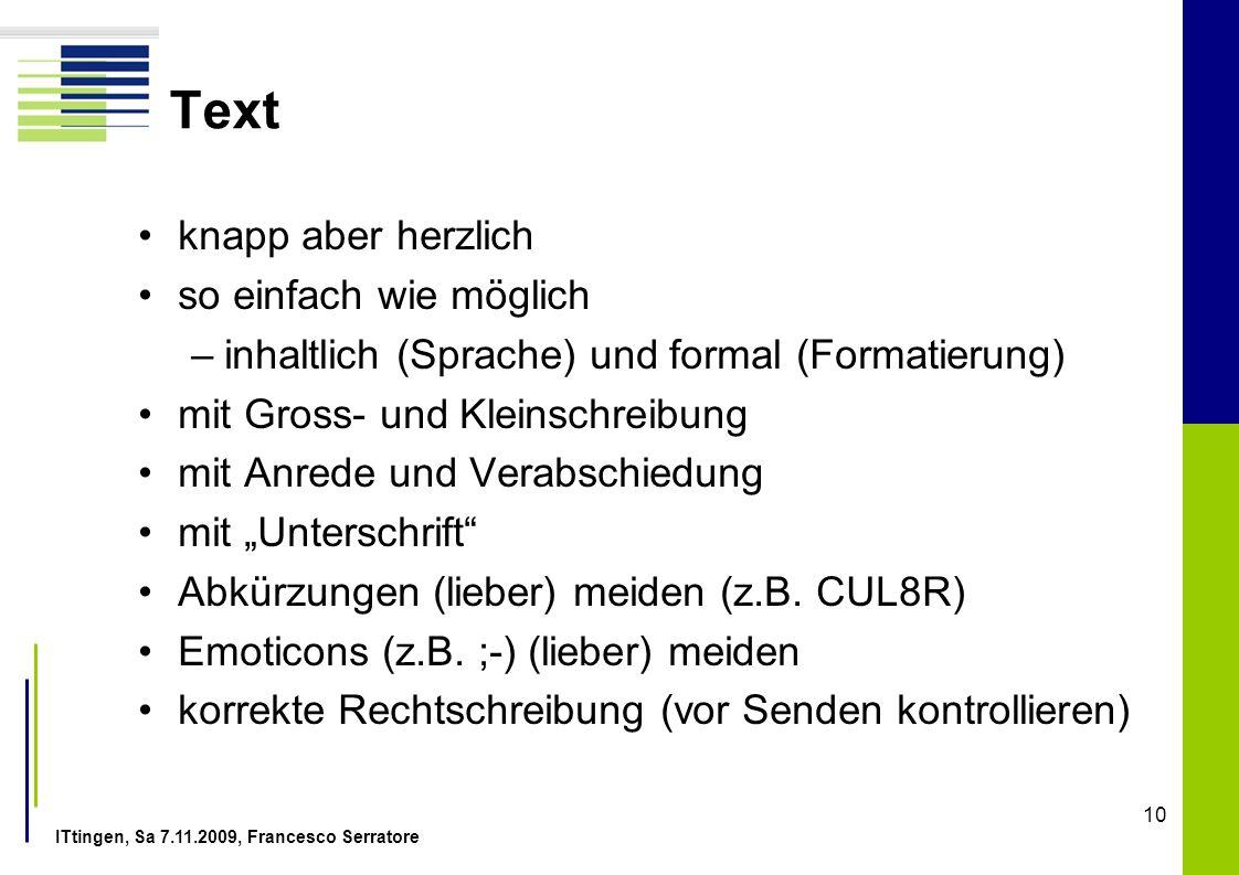 ITtingen, Sa 7.11.2009, Francesco Serratore 10 Text knapp aber herzlich so einfach wie möglich –inhaltlich (Sprache) und formal (Formatierung) mit Gro