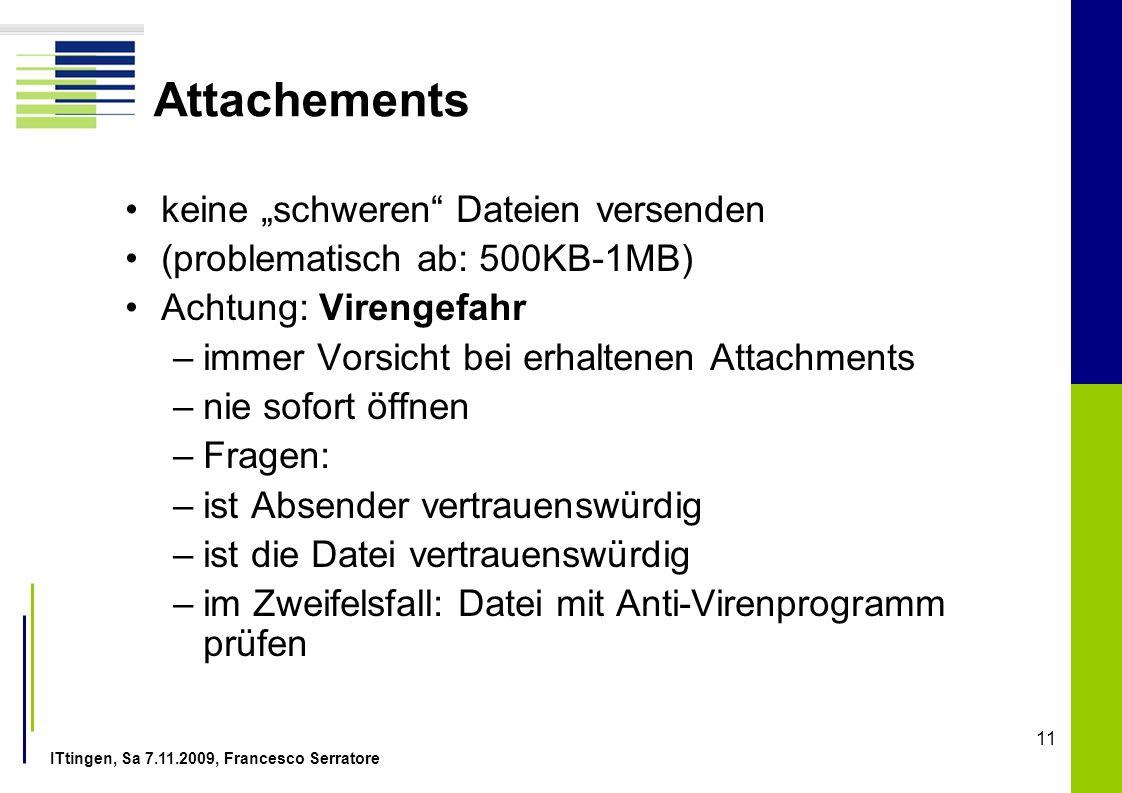 ITtingen, Sa 7.11.2009, Francesco Serratore 11 Attachements keine schweren Dateien versenden (problematisch ab: 500KB-1MB) Achtung: Virengefahr –immer