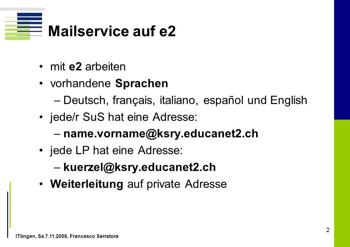 ITtingen, Sa 7.11.2009, Francesco Serratore 2 Mailservice auf e2 mit e2 arbeiten vorhandene Sprachen –Deutsch, français, italiano, español und English