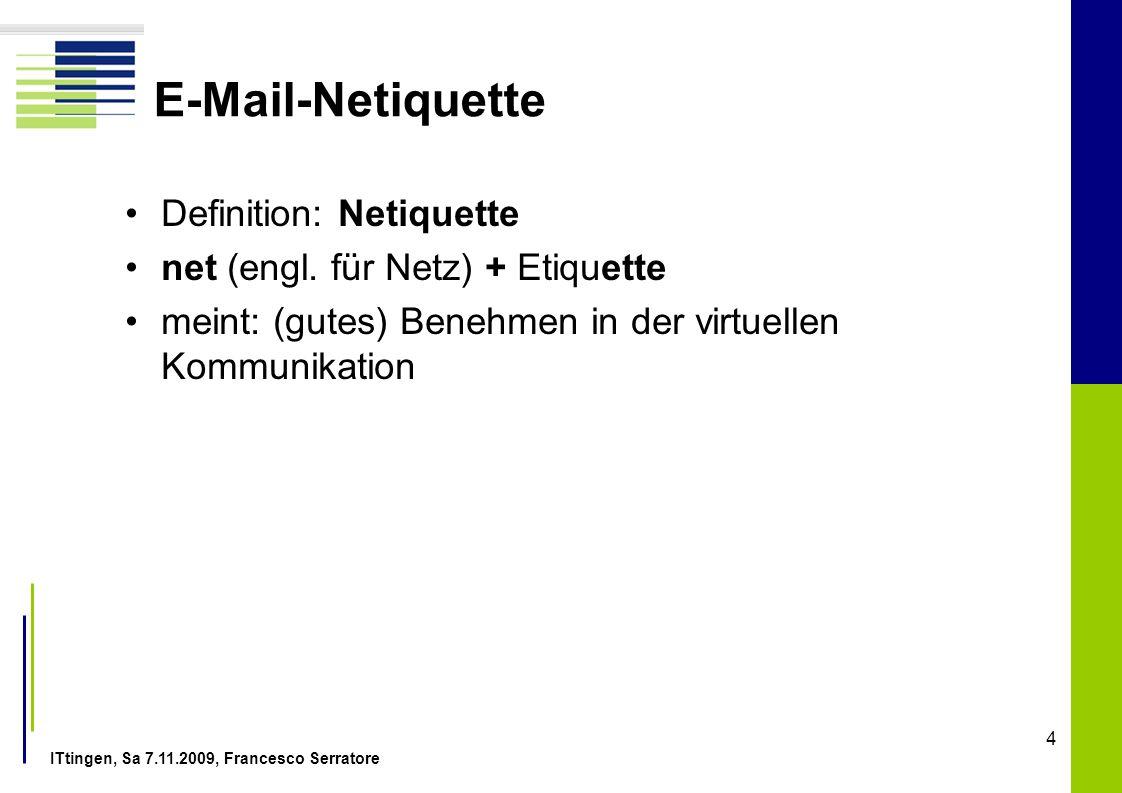 ITtingen, Sa 7.11.2009, Francesco Serratore 4 E-Mail-Netiquette Definition: Netiquette net (engl. für Netz) + Etiquette meint: (gutes) Benehmen in der
