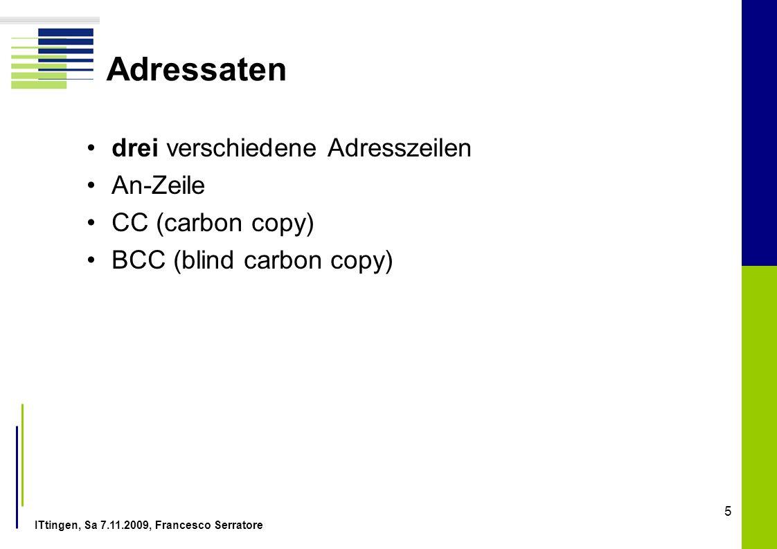 ITtingen, Sa 7.11.2009, Francesco Serratore 5 Adressaten drei verschiedene Adresszeilen An-Zeile CC (carbon copy) BCC (blind carbon copy)