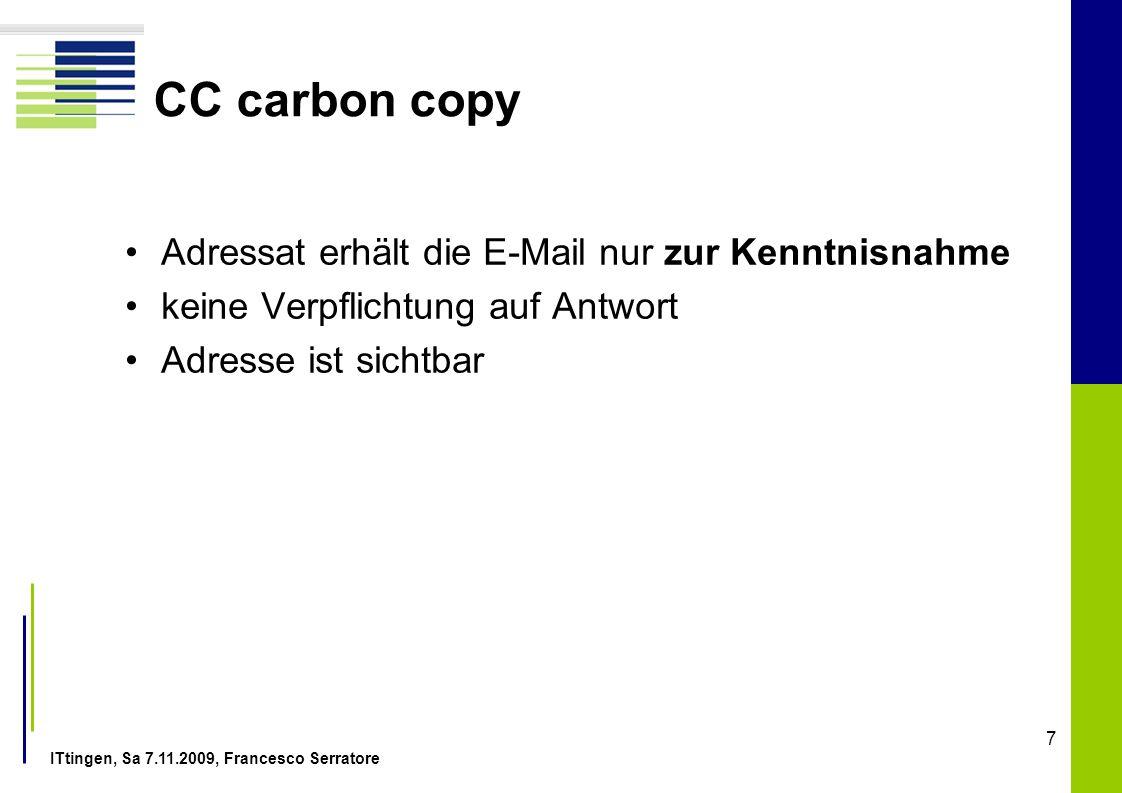 ITtingen, Sa 7.11.2009, Francesco Serratore 7 CC carbon copy Adressat erhält die E-Mail nur zur Kenntnisnahme keine Verpflichtung auf Antwort Adresse