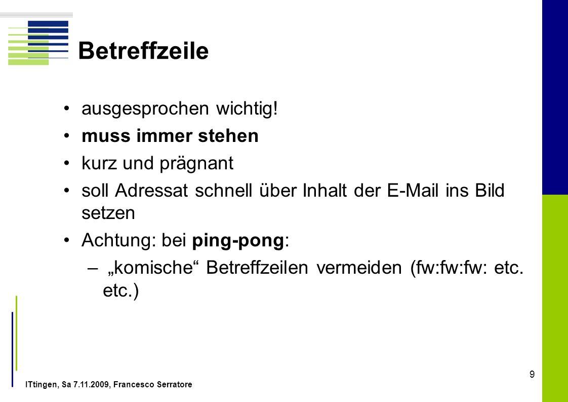 ITtingen, Sa 7.11.2009, Francesco Serratore 9 Betreffzeile ausgesprochen wichtig! muss immer stehen kurz und prägnant soll Adressat schnell über Inhal