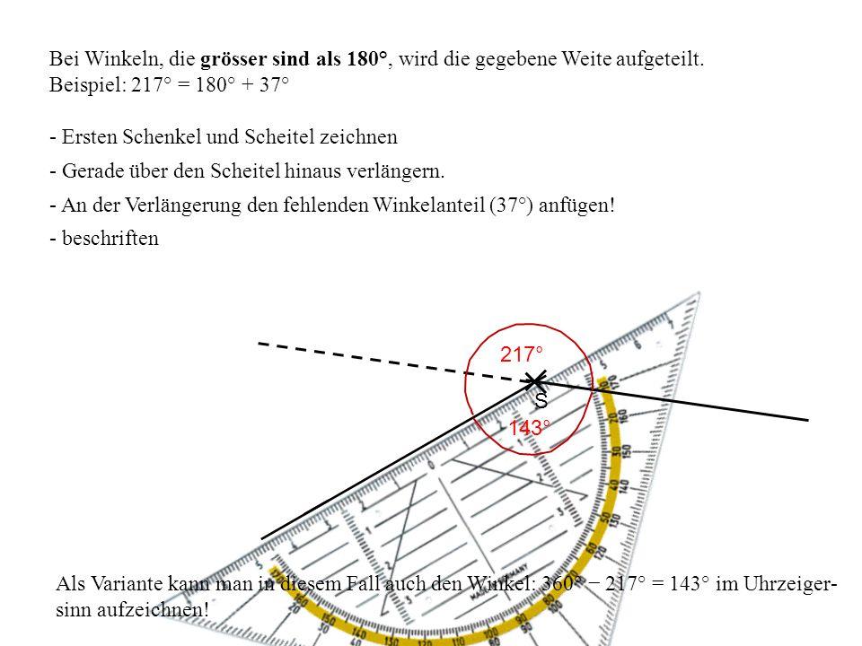 Bei Winkeln, die grösser sind als 180°, wird die gegebene Weite aufgeteilt. Beispiel: 217° = 180° + 37° - An der Verlängerung den fehlenden Winkelante