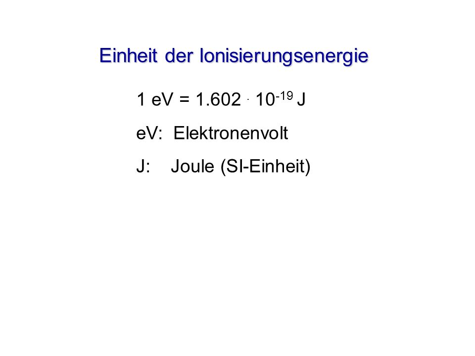 Valenzelektronen kleinste Ionisierungsenergie grösste potentielle Energie Elektronen der innersten Schale grösste Ionisierungsenergie kleinste potentielle Energie