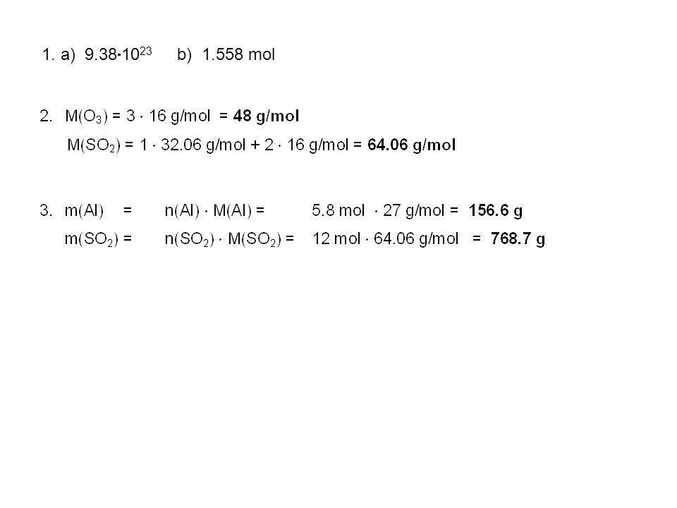 1. a) 9.38 10 23 b) 1.558 mol