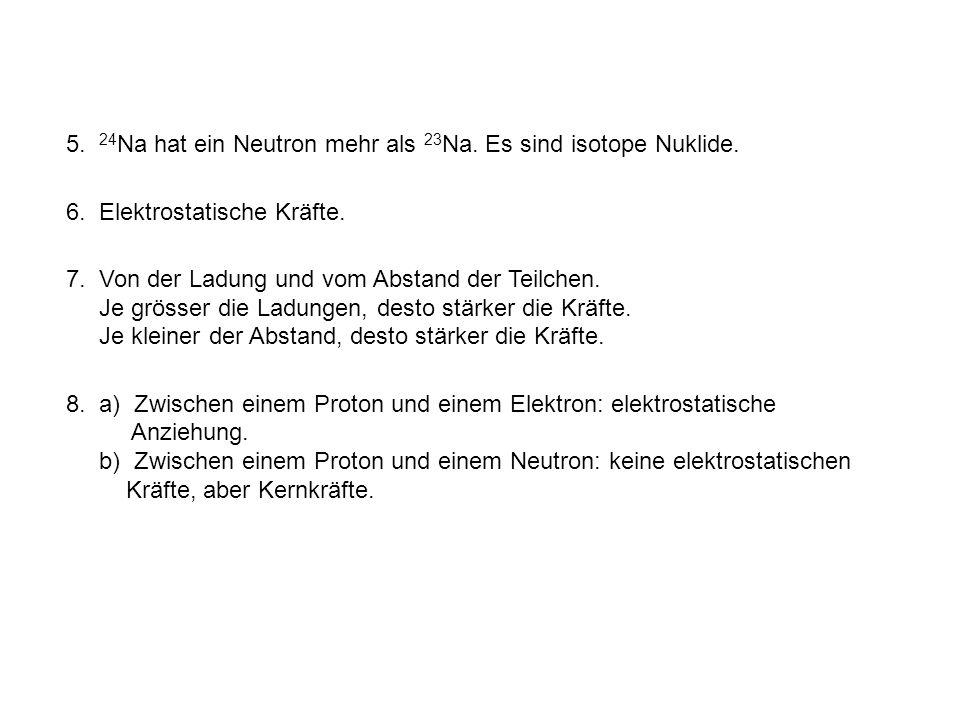 5.24 Na hat ein Neutron mehr als 23 Na. Es sind isotope Nuklide.