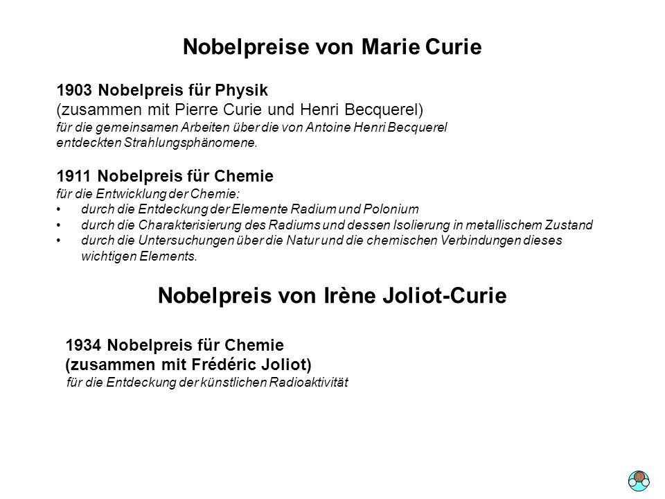 Nobelpreise von Marie Curie 1903 Nobelpreis für Physik (zusammen mit Pierre Curie und Henri Becquerel) für die gemeinsamen Arbeiten über die von Antoi
